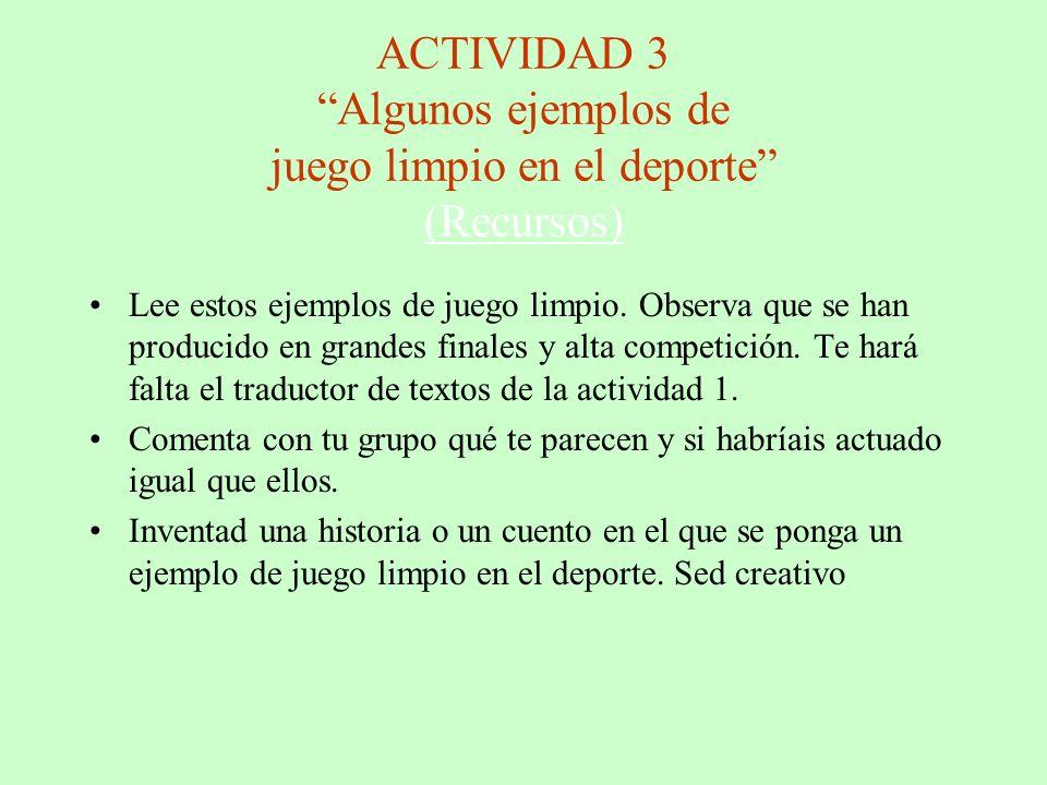 ACTIVIDAD 3 Algunos ejemplos de juego limpio en el deporte (Recursos) (Recursos) Lee estos ejemplos de juego limpio.