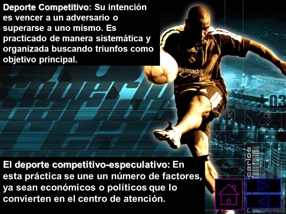 Deporte Competitivo Deporte Competitivo: Su intención es vencer a un adversario o superarse a uno mismo. Es practicado de manera sistemática y organiz