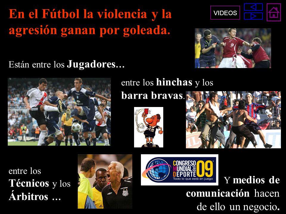 En el Fútbol la violencia y la agresión ganan por goleada. Están entre los Jugadores … entre los hinchas y los barra bravas. entre los Técnicos y los