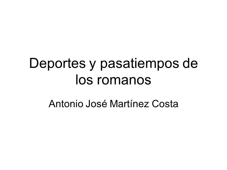 Deportes y pasatiempos de los romanos Antonio José Martínez Costa