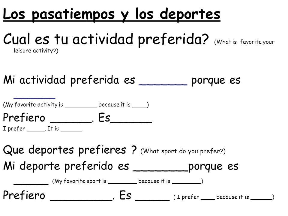 Los pasatiempos y los deportes Cual es tu actividad preferida? (What is favorite your leisure activity?) Mi actividad preferida es _______ porque es _