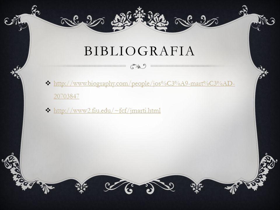 BIBLIOGRAFIA http://www.biography.com/people/jos%C3%A9-mart%C3%AD- 20703847 http://www.biography.com/people/jos%C3%A9-mart%C3%AD- 20703847 http://www2