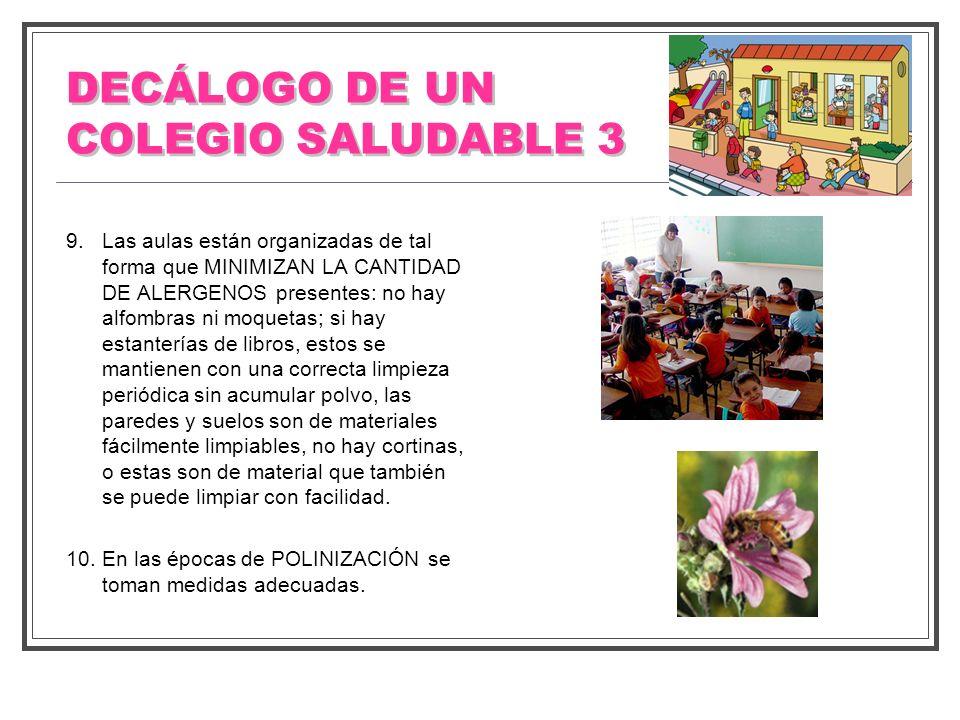 DECÁLOGO DE UN COLEGIO SALUDABLE 3 9. Las aulas están organizadas de tal forma que MINIMIZAN LA CANTIDAD DE ALERGENOS presentes: no hay alfombras ni m