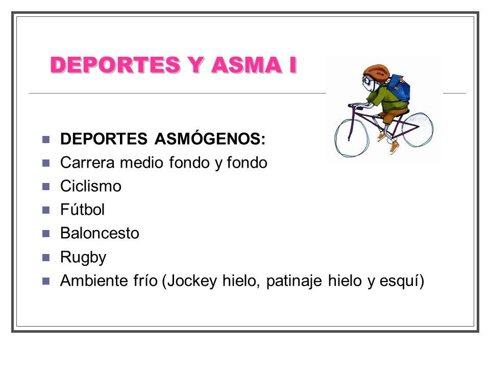 DEPORTES Y ASMA I DEPORTES ASMÓGENOS: Carrera medio fondo y fondo Ciclismo Fútbol Baloncesto Rugby Ambiente frío (Jockey hielo, patinaje hielo y esquí