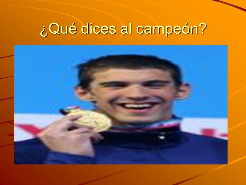 ¿Qué dices al campeón?