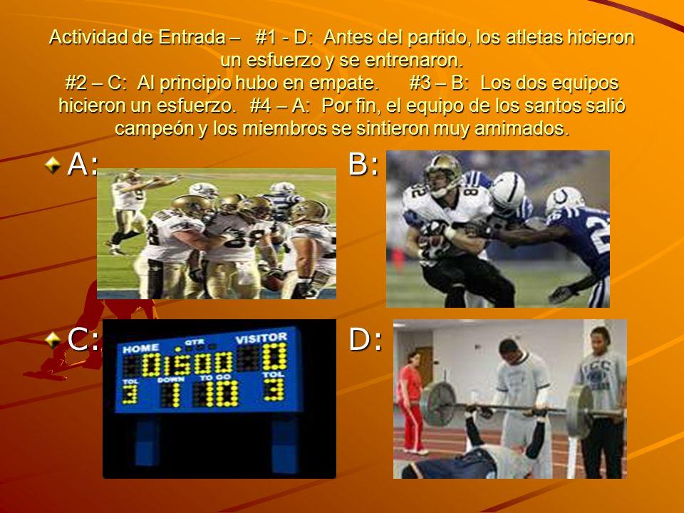 Actividad de Entrada – #1 - D: Antes del partido, los atletas hicieron un esfuerzo y se entrenaron. #2 – C: Al principio hubo en empate. #3 – B: Los d