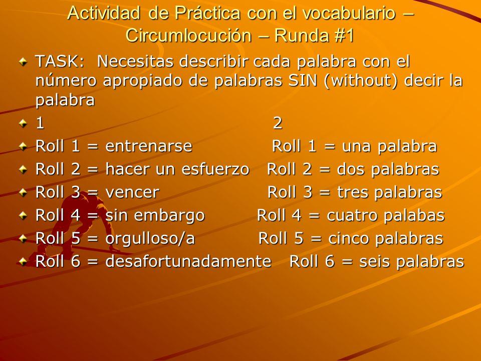 Actividad de Práctica con el vocabulario – Circumlocución – Runda #1 TASK: Necesitas describir cada palabra con el número apropiado de palabras SIN (w