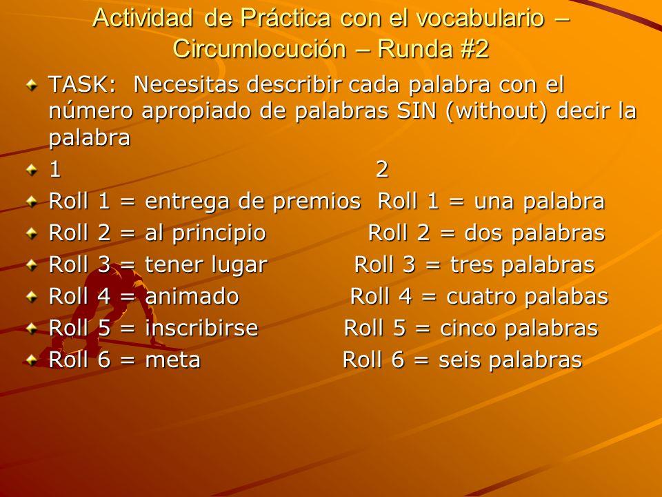 Actividad de Práctica con el vocabulario – Circumlocución – Runda #2 TASK: Necesitas describir cada palabra con el número apropiado de palabras SIN (w