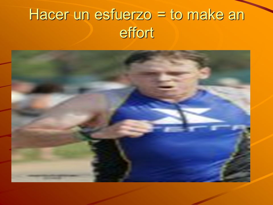 Hacer un esfuerzo = to make an effort