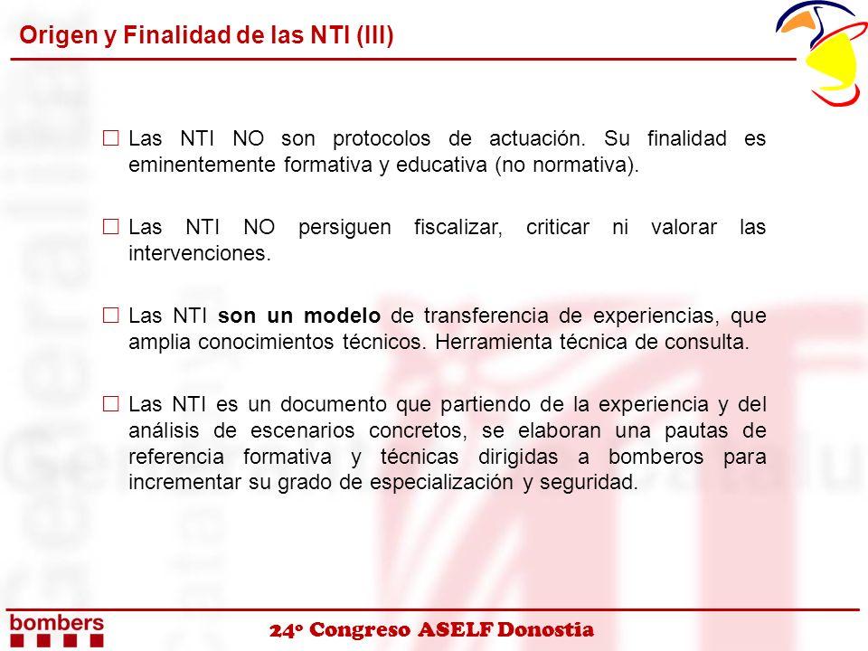 24º Congreso ASELF Donostia Origen y Finalidad de las NTI (III) Las NTI NO son protocolos de actuación. Su finalidad es eminentemente formativa y educ