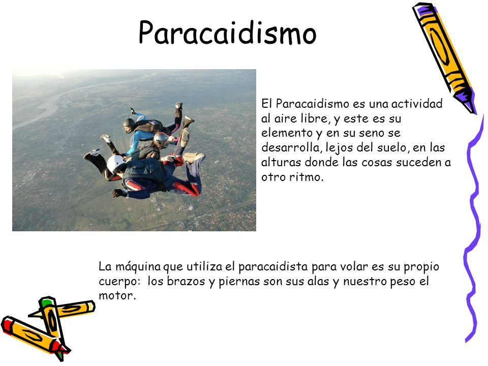 Paracaidismo El Paracaidismo es una actividad al aire libre, y este es su elemento y en su seno se desarrolla, lejos del suelo, en las alturas donde l