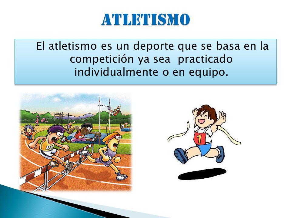 El atletismo es un deporte que se basa en la competición ya sea practicado individualmente o en equipo.