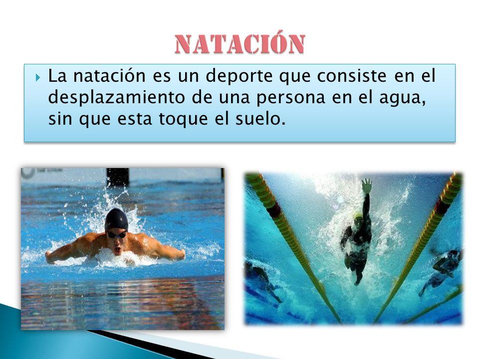 La natación es un deporte que consiste en el desplazamiento de una persona en el agua, sin que esta toque el suelo.