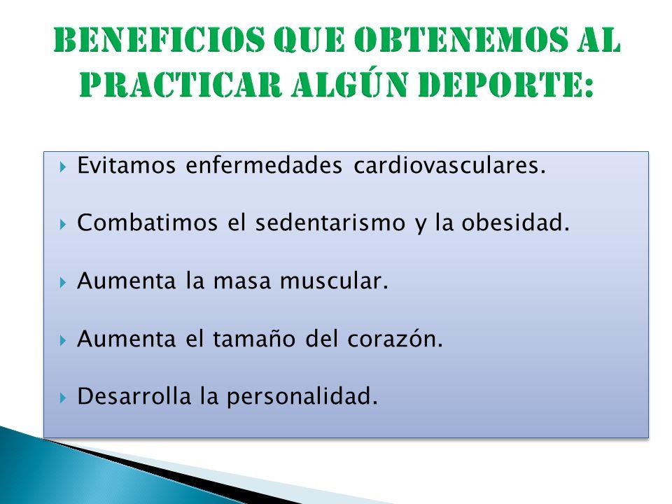 Evitamos enfermedades cardiovasculares. Combatimos el sedentarismo y la obesidad. Aumenta la masa muscular. Aumenta el tamaño del corazón. Desarrolla