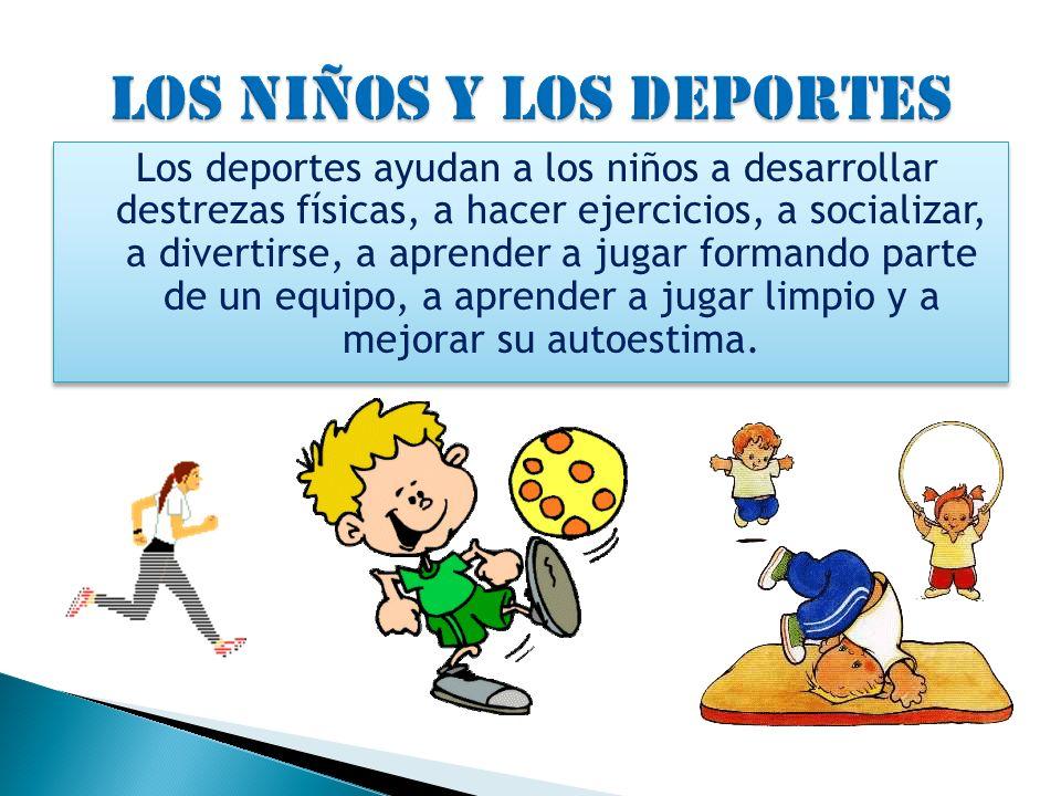 Los deportes ayudan a los niños a desarrollar destrezas físicas, a hacer ejercicios, a socializar, a divertirse, a aprender a jugar formando parte de