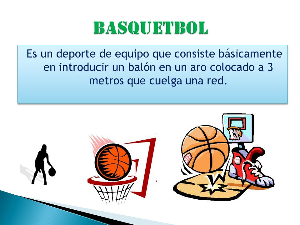 Es un deporte de equipo que consiste básicamente en introducir un balón en un aro colocado a 3 metros que cuelga una red.