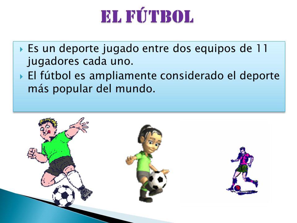 Es un deporte jugado entre dos equipos de 11 jugadores cada uno. El fútbol es ampliamente considerado el deporte más popular del mundo. Es un deporte