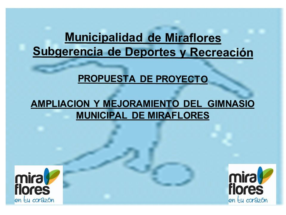 Municipalidad de Miraflores Subgerencia de Deportes y Recreación PROPUESTA DE PROYECTO AMPLIACION Y MEJORAMIENTO DEL GIMNASIO MUNICIPAL DE MIRAFLORES