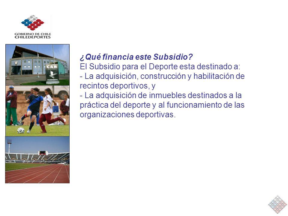 ¿Qué financia este Subsidio? El Subsidio para el Deporte esta destinado a: - La adquisición, construcción y habilitación de recintos deportivos, y - L