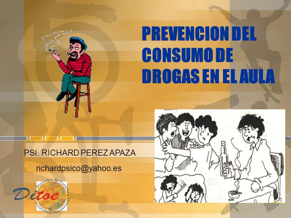PREVENCION DEL CONSUMO DE DROGAS EN EL AULA PSI. RICHARD PEREZ APAZA richardpsico@yahoo.es
