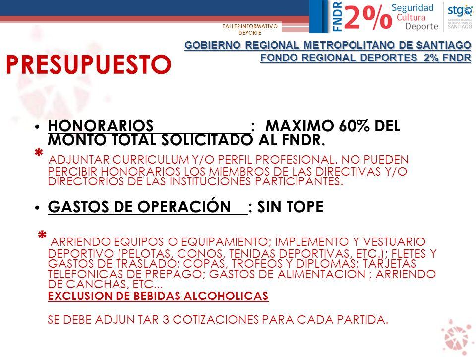 GOBIERNO REGIONAL METROPOLITANO DE SANTIAGO FONDO REGIONAL DEPORTES 2% FNDR TALLER INFORMATIVO DEPORTE PRESUPUESTO HONORARIOS : MAXIMO 60% DEL MONTO TOTAL SOLICITADO AL FNDR.