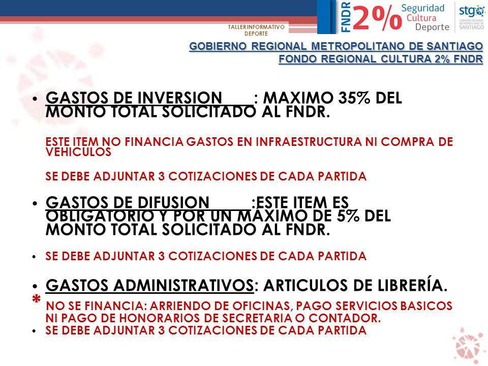 GOBIERNO REGIONAL METROPOLITANO DE SANTIAGO FONDO REGIONAL CULTURA 2% FNDR TALLER INFORMATIVO DEPORTE GASTOS DE INVERSION : MAXIMO 35% DEL MONTO TOTAL SOLICITADO AL FNDR.