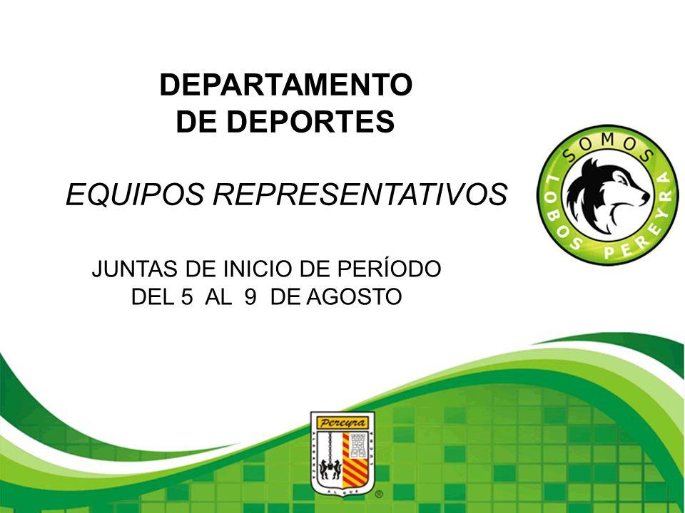 DEPARTAMENTO DE DEPORTES EQUIPOS REPRESENTATIVOS JUNTAS DE INICIO DE PERÍODO DEL 5 AL 9 DE AGOSTO