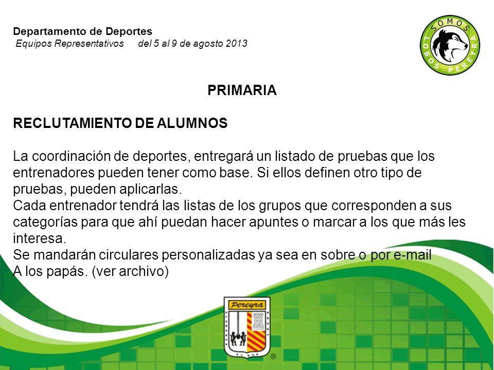 Departamento de Deportes Equipos Representativos del 5 al 9 de agosto 2013 PRIMARIA RECLUTAMIENTO DE ALUMNOS La coordinación de deportes, entregará un