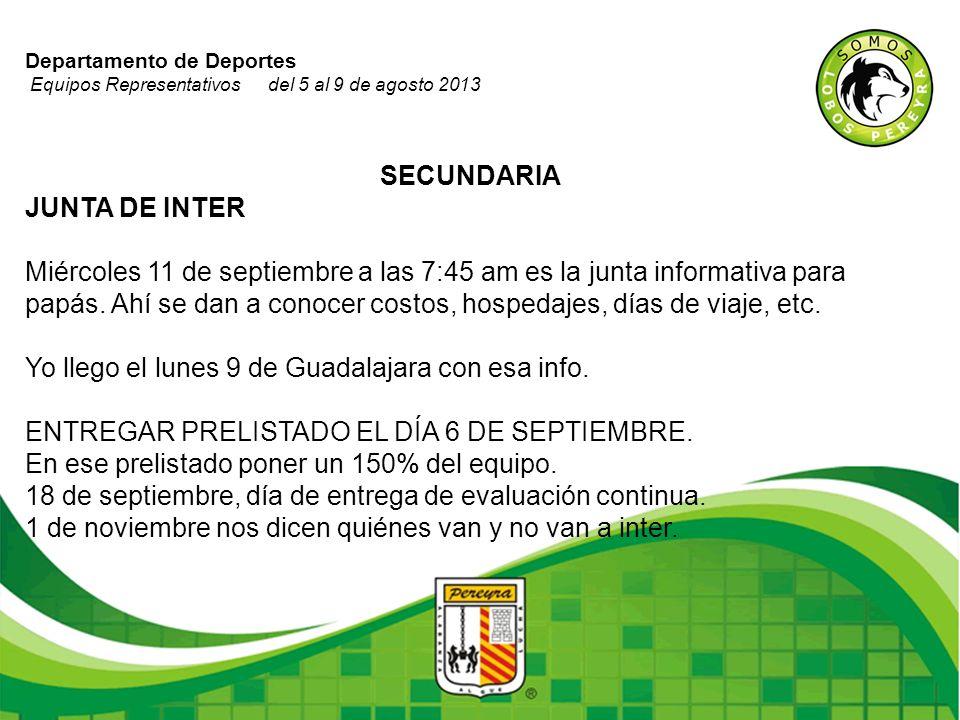 Departamento de Deportes Equipos Representativos del 5 al 9 de agosto 2013 SECUNDARIA JUNTA DE INTER Miércoles 11 de septiembre a las 7:45 am es la ju