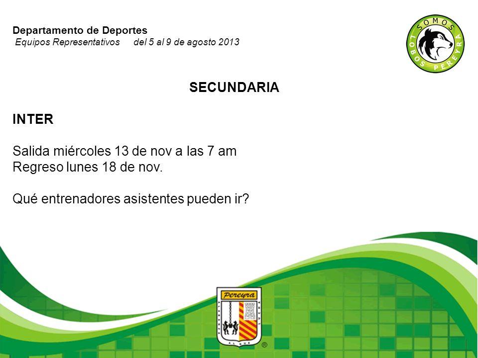 Departamento de Deportes Equipos Representativos del 5 al 9 de agosto 2013 SECUNDARIA INTER Salida miércoles 13 de nov a las 7 am Regreso lunes 18 de