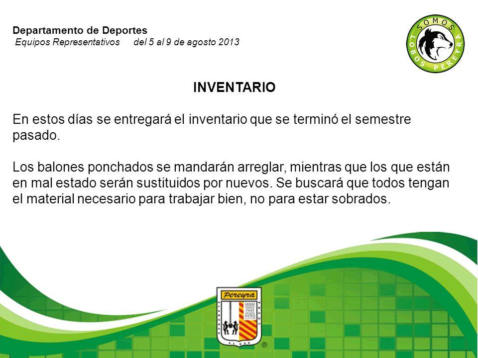 Departamento de Deportes Equipos Representativos del 5 al 9 de agosto 2013 INVENTARIO En estos días se entregará el inventario que se terminó el semes