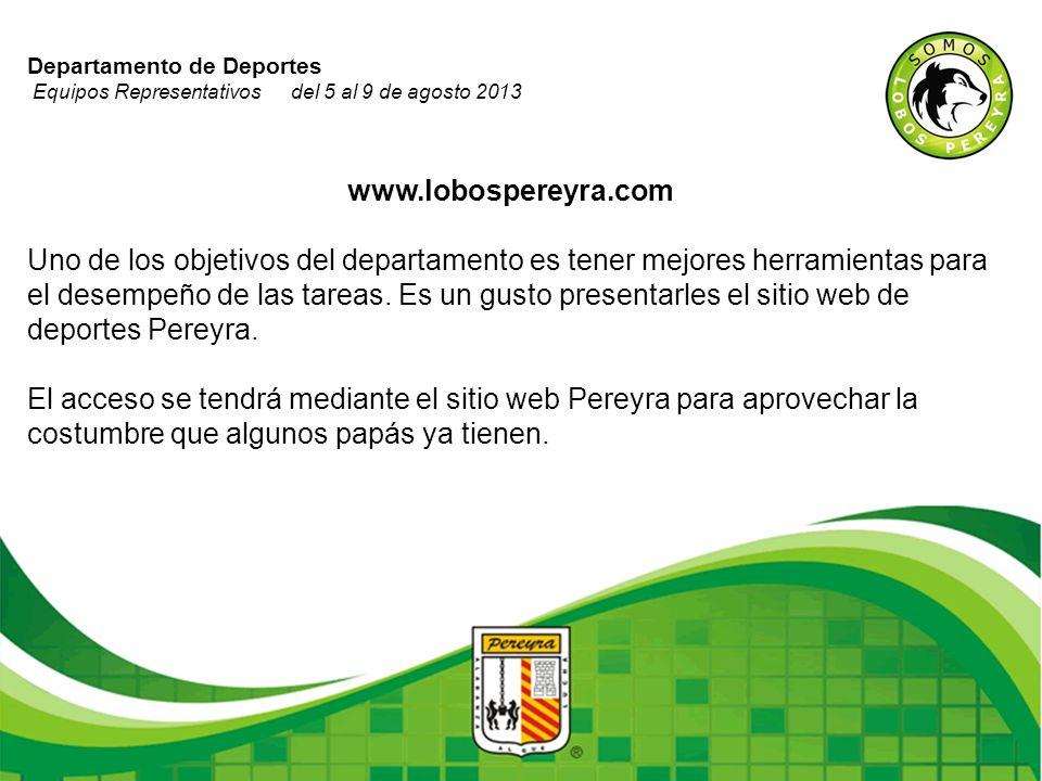 Departamento de Deportes Equipos Representativos del 5 al 9 de agosto 2013 www.lobospereyra.com Uno de los objetivos del departamento es tener mejores