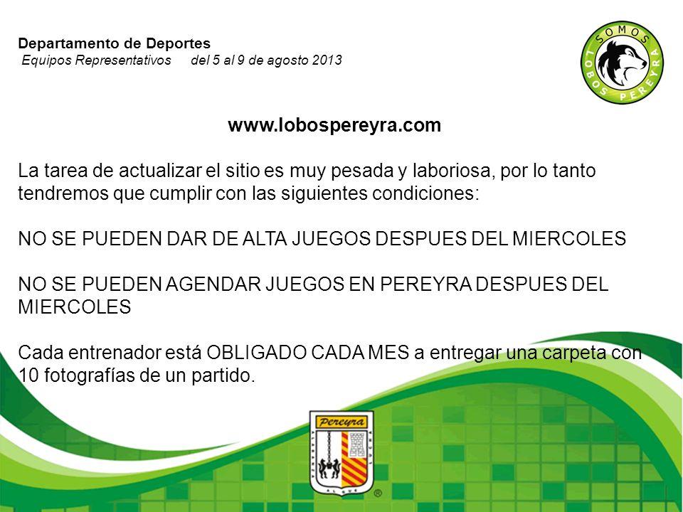 Departamento de Deportes Equipos Representativos del 5 al 9 de agosto 2013 www.lobospereyra.com La tarea de actualizar el sitio es muy pesada y labori