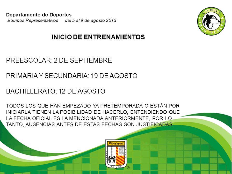 Departamento de Deportes Equipos Representativos del 5 al 9 de agosto 2013 INICIO DE ENTRENAMIENTOS PREESCOLAR: 2 DE SEPTIEMBRE PRIMARIA Y SECUNDARIA: