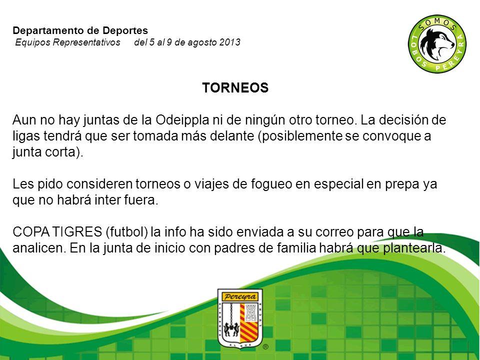 Departamento de Deportes Equipos Representativos del 5 al 9 de agosto 2013 TORNEOS Aun no hay juntas de la Odeippla ni de ningún otro torneo. La decis