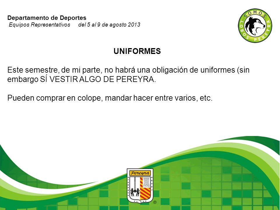 Departamento de Deportes Equipos Representativos del 5 al 9 de agosto 2013 UNIFORMES Este semestre, de mi parte, no habrá una obligación de uniformes