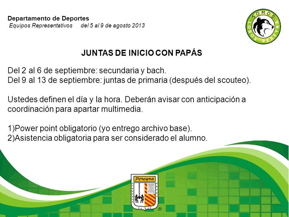 Departamento de Deportes Equipos Representativos del 5 al 9 de agosto 2013 JUNTAS DE INICIO CON PAPÁS Del 2 al 6 de septiembre: secundaria y bach. Del