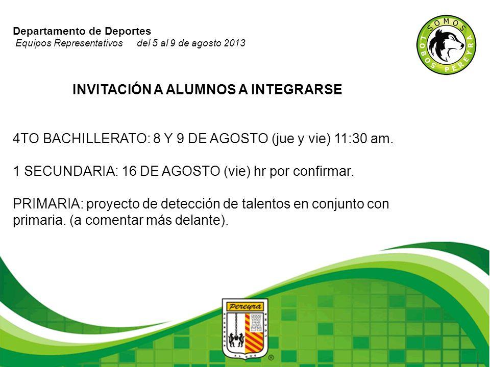 Departamento de Deportes Equipos Representativos del 5 al 9 de agosto 2013 INVITACIÓN A ALUMNOS A INTEGRARSE 4TO BACHILLERATO: 8 Y 9 DE AGOSTO (jue y