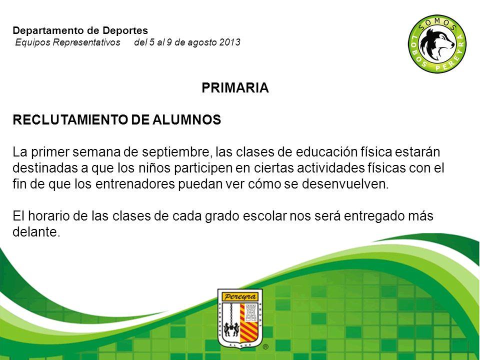 Departamento de Deportes Equipos Representativos del 5 al 9 de agosto 2013 PRIMARIA RECLUTAMIENTO DE ALUMNOS La primer semana de septiembre, las clase