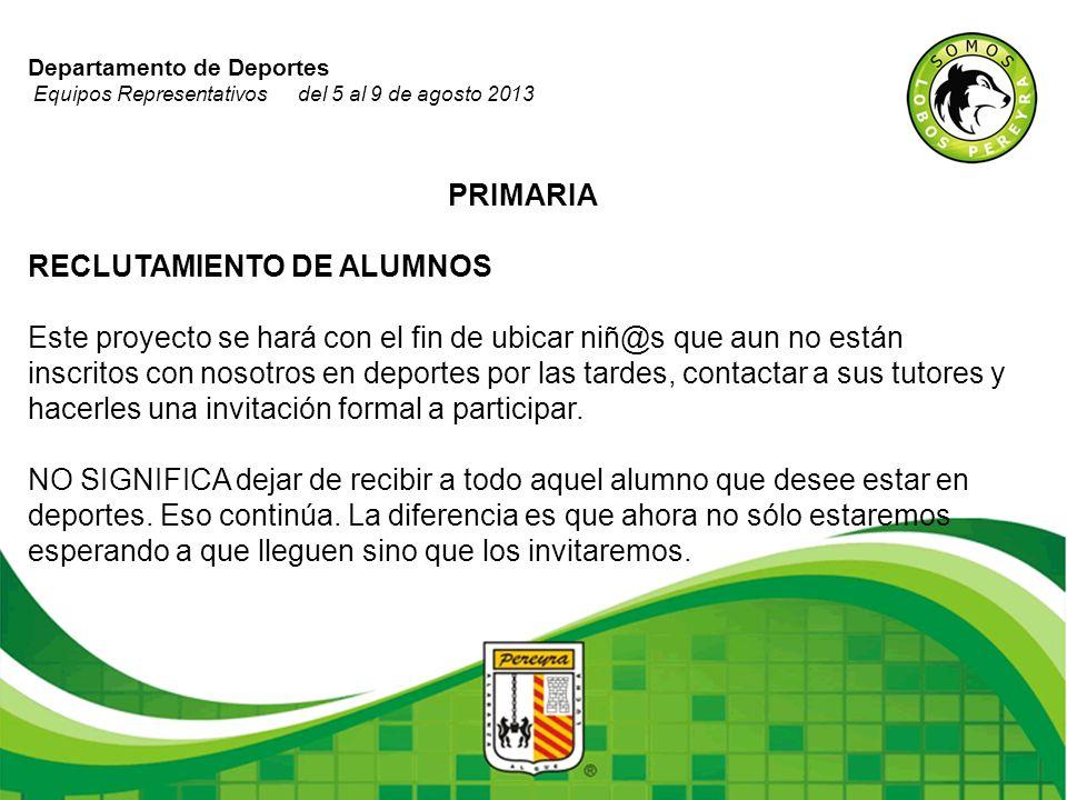 Departamento de Deportes Equipos Representativos del 5 al 9 de agosto 2013 PRIMARIA RECLUTAMIENTO DE ALUMNOS Este proyecto se hará con el fin de ubica