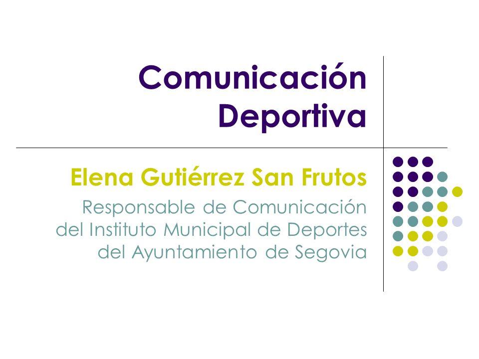 Comunicación Deportiva Elena Gutiérrez San Frutos Responsable de Comunicación del Instituto Municipal de Deportes del Ayuntamiento de Segovia
