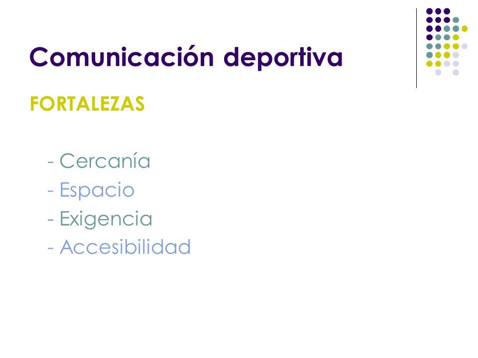 Comunicación deportiva FORTALEZAS - Cercanía - Espacio - Exigencia - Accesibilidad