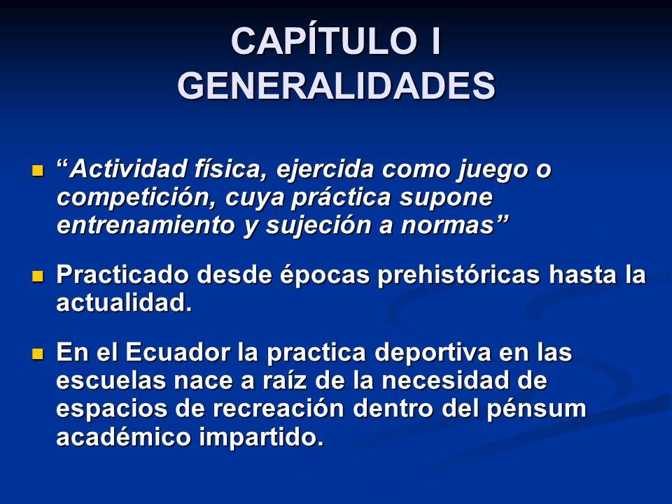 CAPÍTULO I GENERALIDADES Actividad física, ejercida como juego o competición, cuya práctica supone entrenamiento y sujeción a normasActividad física,