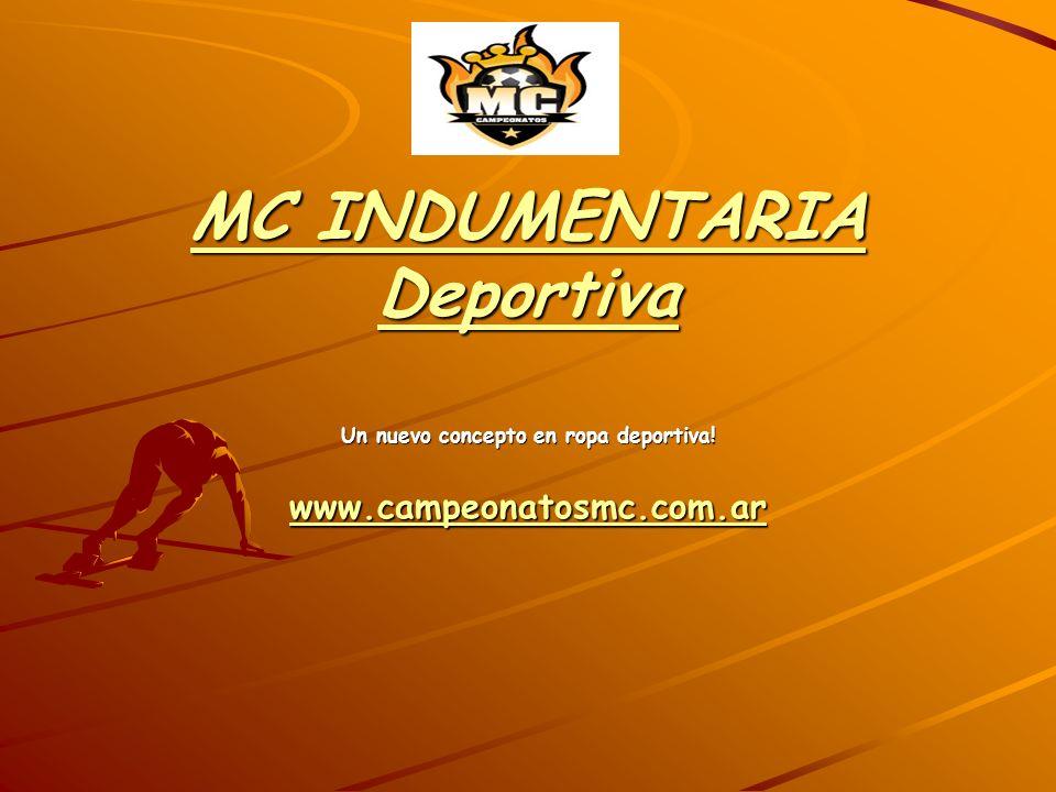 MC INDUMENTARIA Deportiva Un nuevo concepto en ropa deportiva! www.campeonatosmc.com.ar