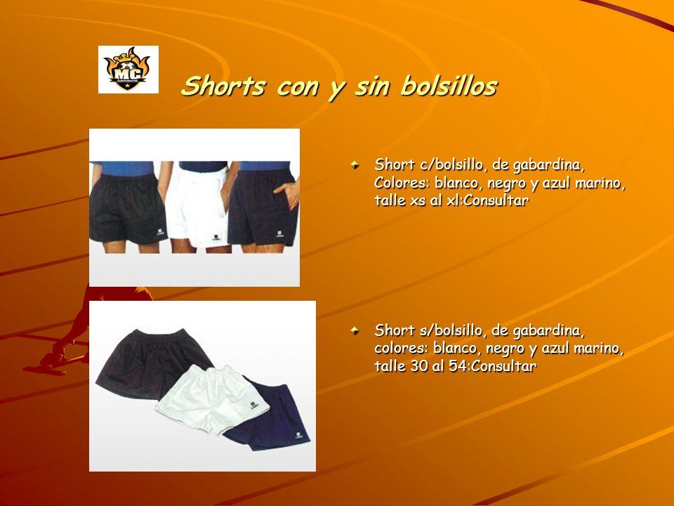Shorts con y sin bolsillos Short c/bolsillo, de gabardina, Colores: blanco, negro y azul marino, talle xs al xl:Consultar Short s/bolsillo, de gabardina, colores: blanco, negro y azul marino, talle 30 al 54:Consultar