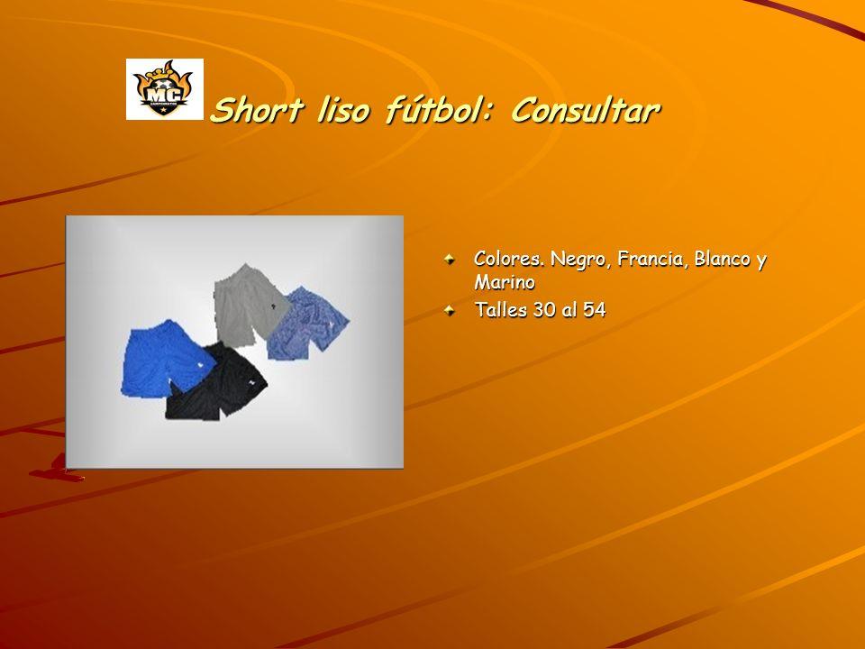 Short liso fútbol: Consultar Colores. Negro, Francia, Blanco y Marino Talles 30 al 54