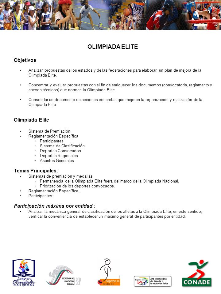 OLIMPIADA ELITE Objetivos Analizar propuestas de los estados y de las federaciones para elaborar un plan de mejora de la Olimpiada Elite. Concentrar y