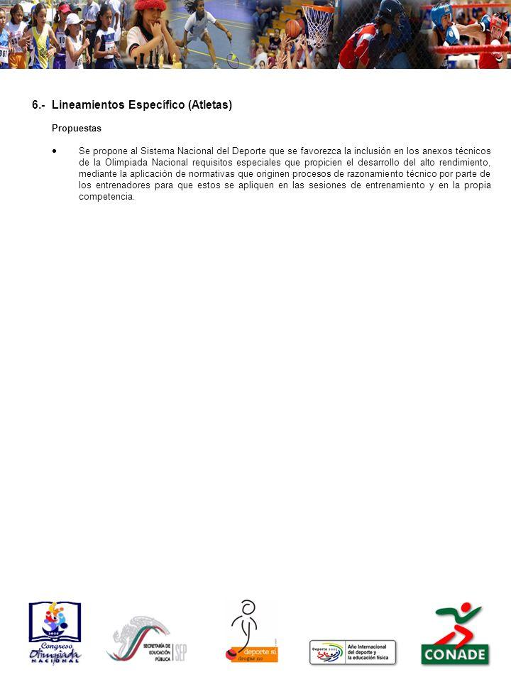6.-Lineamientos Específico (Atletas) Propuestas Se propone al Sistema Nacional del Deporte que se favorezca la inclusión en los anexos técnicos de la