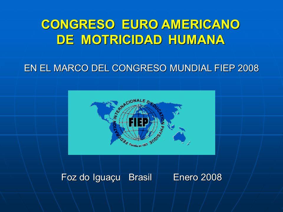 CONGRESO EURO AMERICANO DE MOTRICIDAD HUMANA EN EL MARCO DEL CONGRESO MUNDIAL FIEP 2008 Foz do Iguaçu Brasil Enero 2008