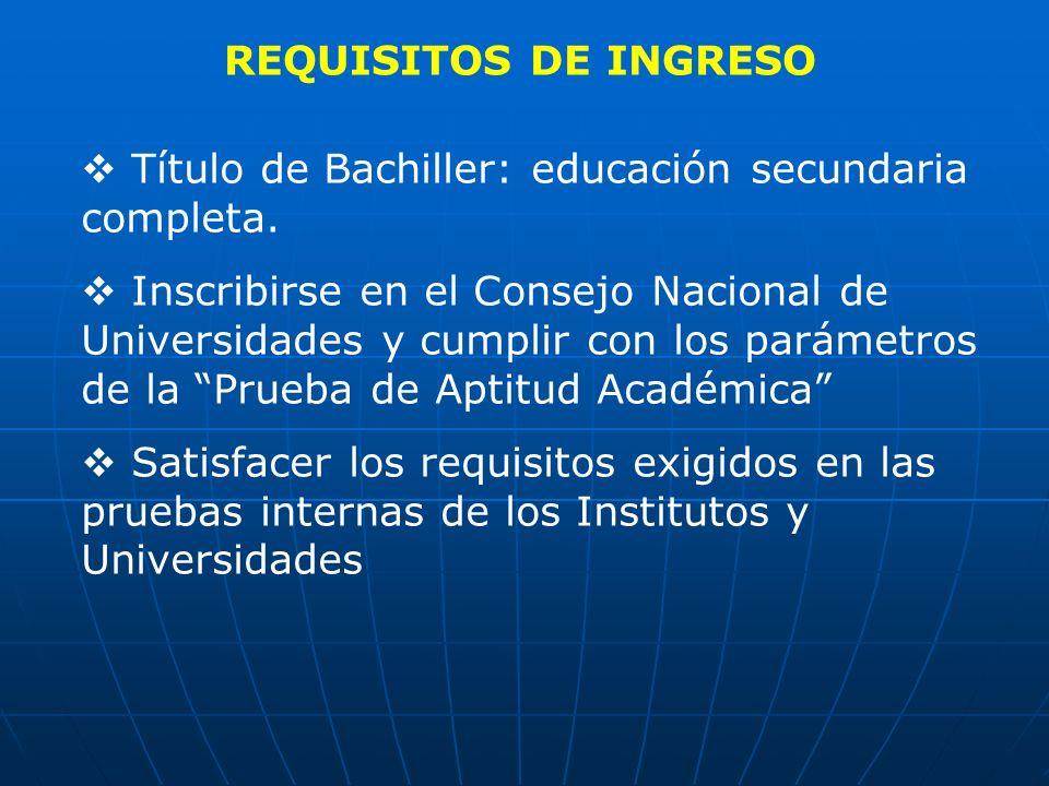 REQUISITOS DE INGRESO Título de Bachiller: educación secundaria completa. Inscribirse en el Consejo Nacional de Universidades y cumplir con los paráme